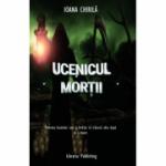 Ucenicul Mortii – Ioana Chirila