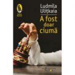 A fost doar ciumă - Ludmila Ulițkaia