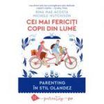 Cei mai fericiți copii din lume Parenting în stil olandez