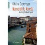 Mansardă la Veneția - Cristina Chevereșan