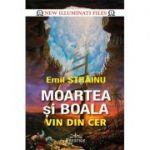 Moartea si boala vin din cer - Emil Strainu