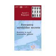 Fereastra serviciilor secrete. Romania in jocul strategiilor globale