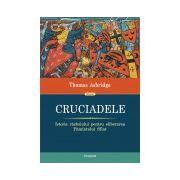 Cruciadele. Istoria razboiului pentru eliberarea Pamintului Sfint