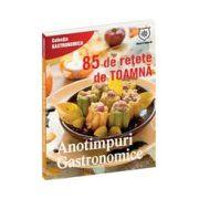 Anotimpuri gastronomice. 85 de reţete de toamnă