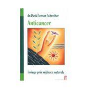 Anticancer. Învinge prin mijloace naturale