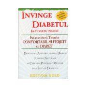 Invinge diabetul. Ia-ti viata inapoi!. Invata sa traiesti confortabil si fericit cu diabet