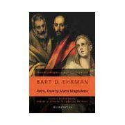 Petru, Pavel si Maria Magdalena. Ucenicii lui Isus intre istorie si legenda