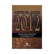 Misterul anului 2012: preziceri, profeţii şi posibilităţi