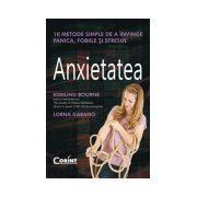 Anxietatea - 10 metode simple de a invinge panica, fobiile si stresul