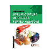 Legumicultura de succes pentru amatori