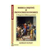 BISERICA CRESTINA SI PROVOCARILE ECONOMICE. Vol 1-Perspectiva biblica si patristica