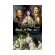 Saga Dinastiei Romanov. De la Petru cel Mare la Nicolae al II-lea