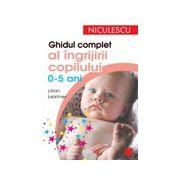 Ghidul complet al îngrijirii copilului (0-5 ani)