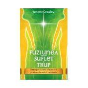 Fuziunea dintre Suflet si Trup. Descopera cheia vindecarii si a transformarii spirituale