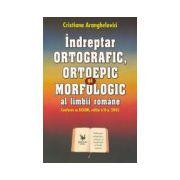 Indreptar ORTOGRAFIC, ORTOEPIC si MORFOLOGIC al limbii romane
