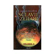 SCLAVII ZEILOR - volumul II - Istoria secreta a zeilor ANUNNAKI si a misiunii lor pe Pamant