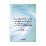 Matematica TC+CD probleme pregatitoare pentru bacalaureat insotite de breviare teoretice