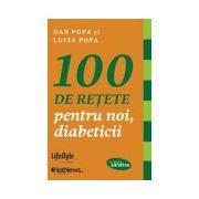 100 de reţete pentru noi, diabeticii