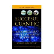 Succesul cuantic. Extraordinara stiinta a bogatiei si fericirii