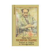 Nichifor Crainic - Lumini si umbre. O biografie