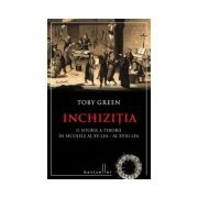 Inchizitia. O istorie a terorii in secolele al XV-lea