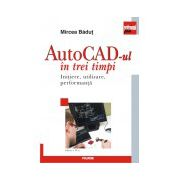 AutoCAD-ul in trei timpi. Initiere, utilizare, performanta