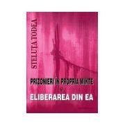 Prizonieri in propria minte si eliberarea din ea