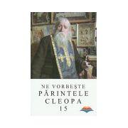 Ne vorbeste Parintele Cleopa (vol 15)