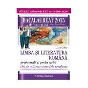 BACALAUREAT 2015. LIMBA SI LITERATURA ROMANA. 136 DE SUBIECTE SI MODELE REZOLVATE