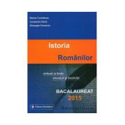 Istoria Romanilor, sinteze si teste, enunturi si rezolvari. bacalaureat 2015