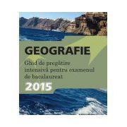 Geografie. Ghid de pregatire intensiva pentru examenul de bacalaureat 2015