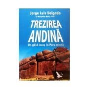Trezirea Andina. Un ghid incas in Peru mistic