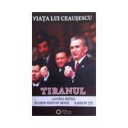 Tiranul. Viata lui Ceausescu