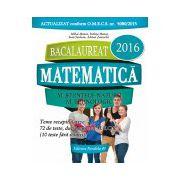 BACALAUREAT 2016. MATEMATICA M_STIINTELE_NATURII, M_TEHNOLOGIC. 72 DE TESTE DUPA MODELUL M.E.C.S.