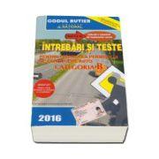 Intrebari si teste, CATEGORIA B pentru obtinerea permisului de conducere auto (Anul - 2016)