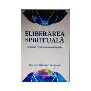 Eliberarea spirituală Împlinirea potenţialului sufletului tău