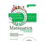 Bacalaureat 2017, matematica profil M_STIINTELE_NATURII, M_TEHNOLOGIC. 78 de teste dupa modelul M. E. N. C. S