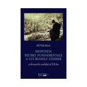 Meditatia Pietrei Fundamentale a lui Rudolf Steiner si dezastrele secolului al XX-lea