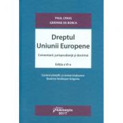 Dreptul Uniunii Europene. Comentarii, jurisprudenta si doctrina. Editia a VI-a
