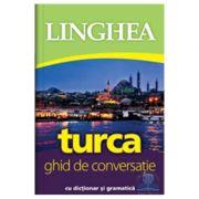 Turca. Ghid De Conversatie Cu Dictionar Si Gramatica
