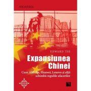 Expansiunea Chinei. Cum Alibaba, Huawei, Lenovo şi alţii schimbă regulile afacerilor