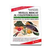 Nivelul ridicat al colesterolului. Hrana este cel mai bun medicament. Prevenire, recunoastere, vindecare