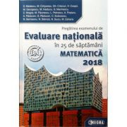 Pregatirea examenului de Evaluare Nationala in 25 de saptamani (45 de modele de teste finale) - Evaluare Nationala Matematica 2018