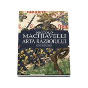 Arta razboiului Niccolo Machiavelli (editie ingrijita si prefata de Lucian Pricop)