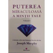 Puterea miraculoasa a mintii tale, vol. 1 Joseph Murphy