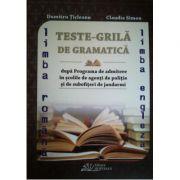 Teste-grila de gramatica limbii romane si a limbii engleze dupa Programa de admitere in scolile de agenti de politie si de subofiteri de jandarmi
