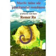 Marile Taine ale Pamantului Romanesc  Remer Ra