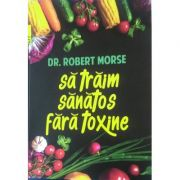 Sa traim sanatos fara toxine