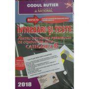 Intrebari si teste pentru obtinerea permisului de conducere auto Categoria B (Anul - 2018) - Cu explicatii si comentarii ale raspunsurilor corecte. Legislatia rutiera la zi
