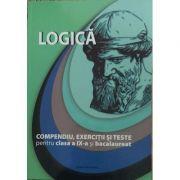 Logica - Compendiu, exercitii si teste pentru clasa a IX - a si bacalaureat